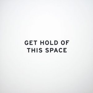"black text saying ""GET HOLD OF THIS SPACE"" against a white background"
