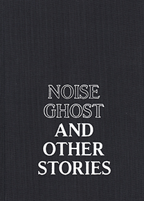 "Grey cover of ""Noise Ghost and Other Stories"""