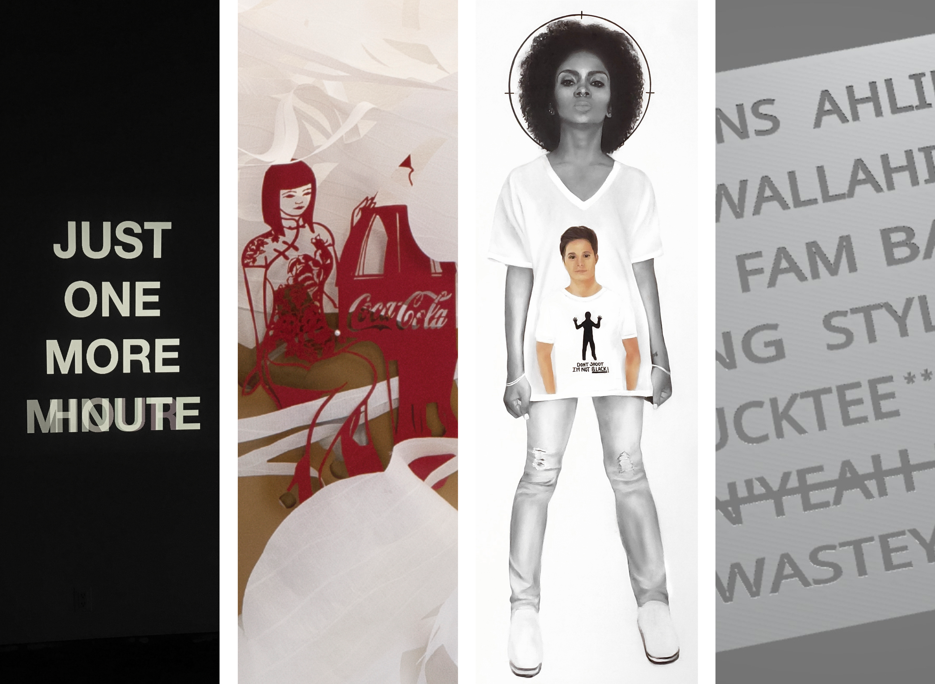 "Four panels: 1. White text reading ""Just One More Minute/Hour"" against black background, 2. Red and White paper cut outs of a woman and a CocaCola bottle, 3. Painting of Black woman wearing tshirts with a figure of a white woman wearing a tshirt with the print ""Don't shoot, I'm Not black,"" 4. Grey plastic floor tile with various words on a dark grey background"