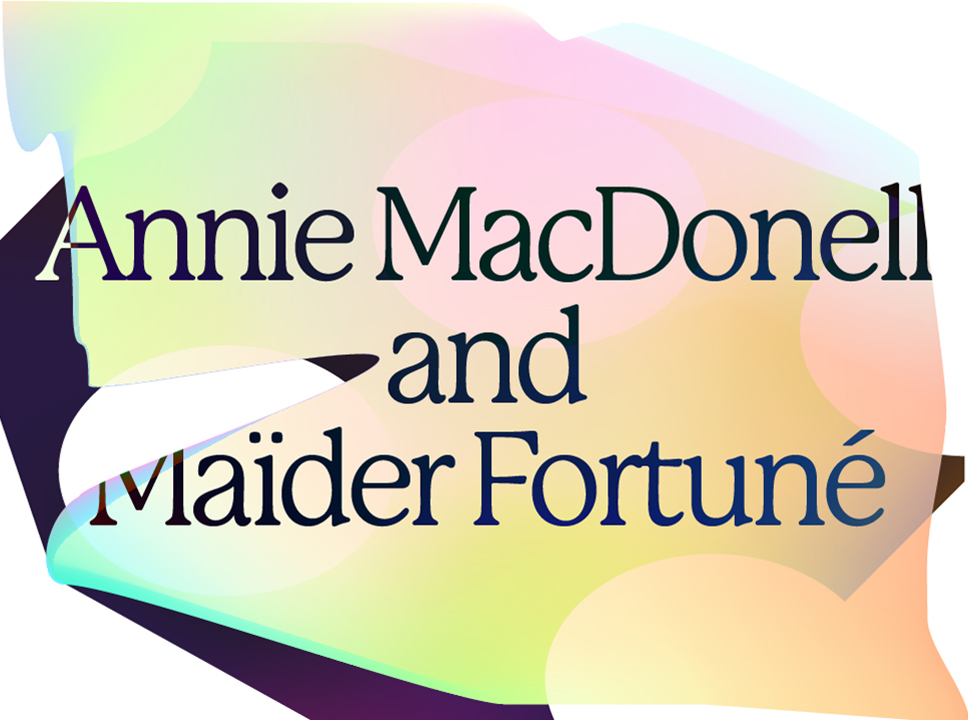 """Text reading """"Annie MacDonell and Maïder Fortuné against graphic background"""